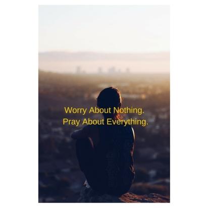 Day17 Worry About Nothing. Pray About Everything.